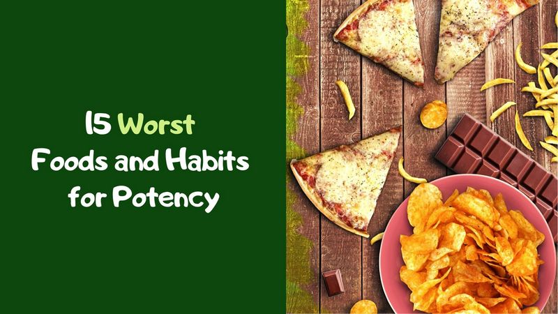 15 Worst Foods and Habits for Potency